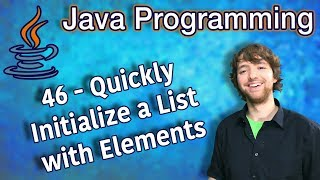 Java Programming Tutorial 46 - Quickly Initialize a List with Elements & How to Print List
