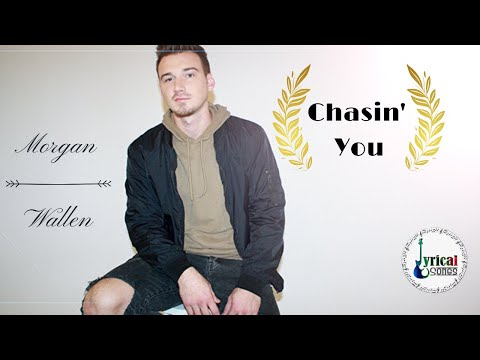 Morgan Wallen - Chasin' You (lyrics)