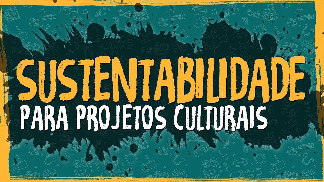 Sustentabilidade para Projetos Culturais
