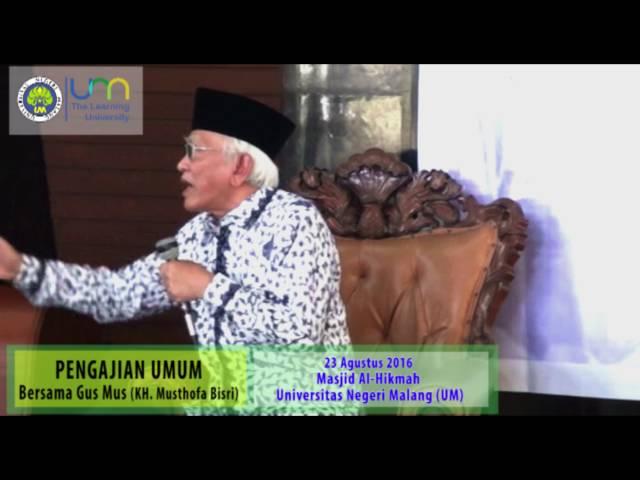 Pengajian Umum Bersama Gus Mus (KH. Ahmad Mustofa Bisri) di Universitas Negeri Malang (Seri ke-3)