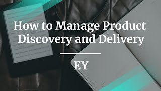 How to Manage Product Discovery and Delivery by EY Lead PM