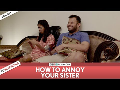 FilterCopy | How To Annoy Your Sister | FC Practicals | Episode 1