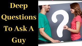 Deep Questions To Ask A Guy | Deep questions to ask your boyfriend