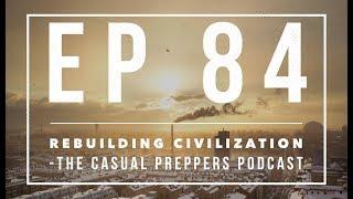 Rebuilding Civilization - Ep 84