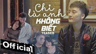 Chỉ Là Anh Không Biết - Hồ Gia Khánh   Teaser Official #CLAKB