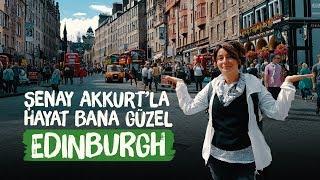 Edinburgh (İskoçya) - Şenay Akkurtla Hayat Bana Güzel