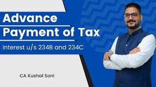All about Advance Tax   Save Interest u/s 234B and 234C   by CA Kushal Soni