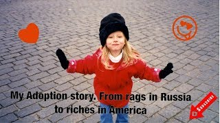 My Adoption story. Getting adopted from Russia. A rags to riches story.