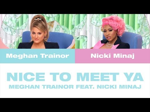 Meghan Trainor feat. Nicki Minaj - Nice To Meet Ya (Lyrics)