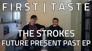 FIRST TASTE: The Strokes - Future Present Past EP (ALBUM REACTION)
