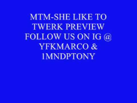 MTM-SHE LIKE TO TWERK PREVIEW