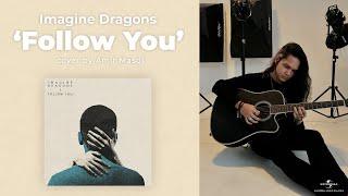 @ImagineDragons – Follow You (@Amir Masdi Cover)