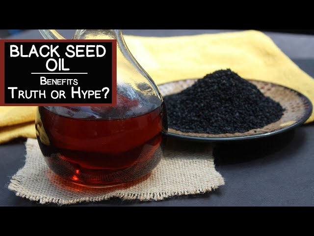 Benefits of Black Seed Oil, Truth or Hype?
