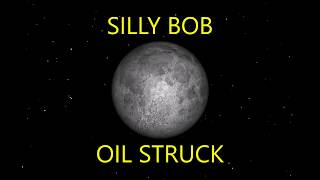 silly bob – oil struck