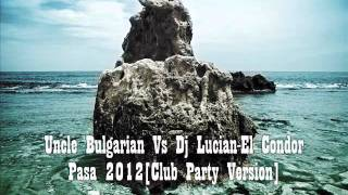 Uncle Bulgarian Vs Dj Lucian-El Condor Pasa 2012[Club Party Version]