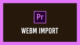 How to import WebM into Premiere Pro (VP8/9 and MORE!) | 2020