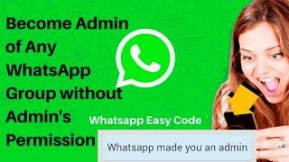 Become Admin of Any WhatsApp Group in 2 Steps | How to Become Group ADMIN in WhatsApp