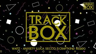 Waitz - Anxiety (Luca Secco & Craftkind Remix) [FREE DOWNLOAD]