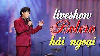Liveshow Bolero Hải Ngoại - Lk Nhạc Vàng Bolero Hải Ngoại Quang Lê Buồn Thấu Tim