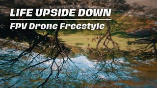 LIFE UPSIDE DOWN | FPV Drone Freestyle