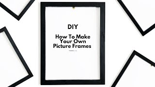 How To Make Your Own Picture Frame (Any Size)