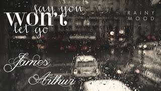 James Arthur - Say You Won't Let Go (Rainy Mood)
