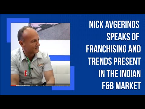 Nick Avgerinos speaks of franchising and trends present in the Indian F&B market