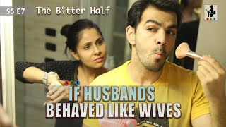 SIT | IF HUSBANDS BEHAVED LIKE WIVES | The Better Half | S5E7 | Chhavi Mittal | Karan V Grover