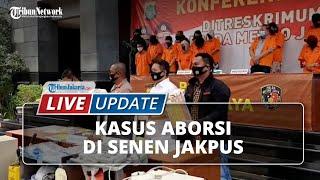 LIVE UPDATE Pengungkapan Klinik Aborsi Ilegal di Kecamatan Senen oleh Polda Metro Jaya