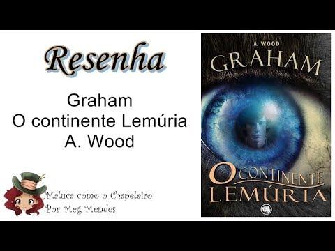 RESENHA | Graham: o continente Lemúria - A. Wood