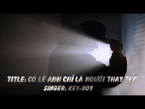 Có Lẻ Anh Chỉ Là Người Thay Thế - Key-Boy