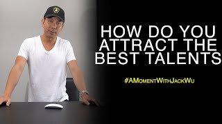 How Do You Attract The Best Talents | A Moment With Jack Wu