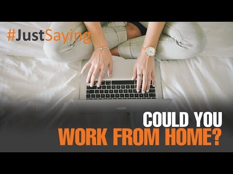 #JUSTSAYING: Can working from home work?
