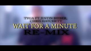 Tyga Ft Justin Bieber, Hatchicist - Wait For a Minute (OFFICAL REMIX)