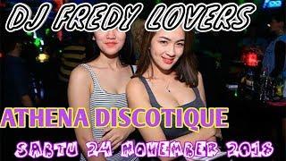 DJ FREDY SABTU 24 NOVEMBER 2018 ATHENA DISCOTIC BANJARMASIN HBI DJ FREDY TERBARU 2018 MALAM MINGGU