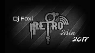 Dj Foxi - Retro Mix 2017