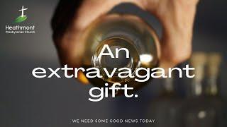 An Extravagant Gift. Mark 14:3-5
