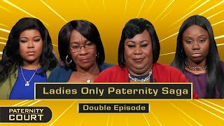 Ladies Only Paternity Saga: Mother-Daughter Vs. 2 Girlfriends (Double Episode)   Paternity Court