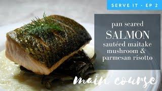 Episode 2 - Pan Seared Salmon, Sautéed Maitake Mushroom, Parmesan Risotto