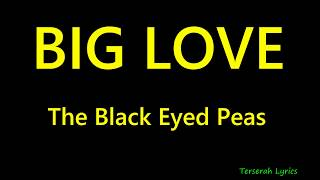 BIG LOVE   Black Eyed Peas  Lyrics