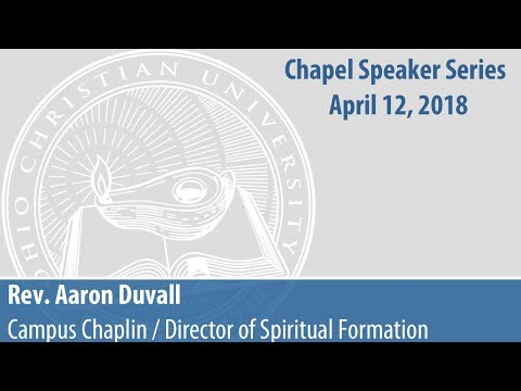 Ohio Christian University Chapel Service 04.12.2018 - Rev. Aaron Duvall