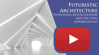 Futuristic Architecture Pioneering Revolutionary And Exciting Opportunities