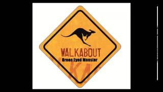 Walkabout - Green Eyed Monster
