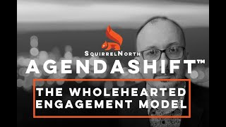 Agendashift - The Wholehearted Engagement Model