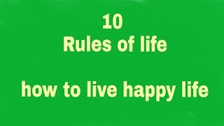 10 rules for life ,Motivation,inspiring quotes to live happy life,valuable life.