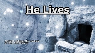 He Lives - Alan Jackson - Lyrics