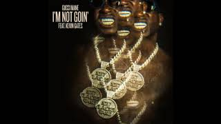 Gucci Mane   I'm Not Goin' [feat. Kevin Gates]