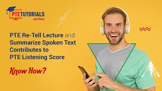 PTE Re-Tell Lecture and Summarize Spoken Text Contributes to PTE Listening
