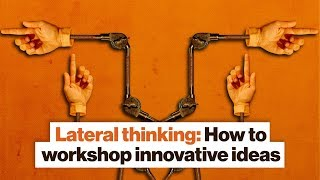 Lateral thinking: How to workshop innovative ideas | Dan Seewald | Big Think