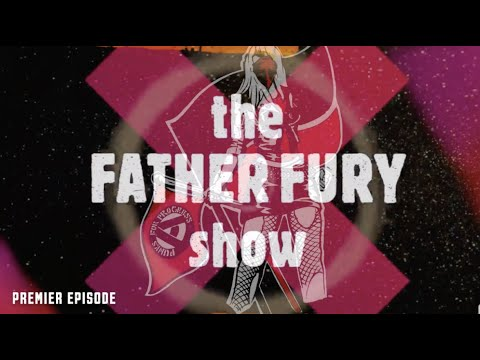 The Father Fury Show | Premier Episode!